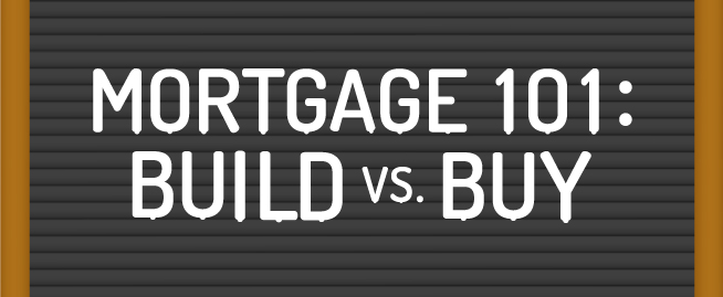 Mortgage 101: Build vs. Buy