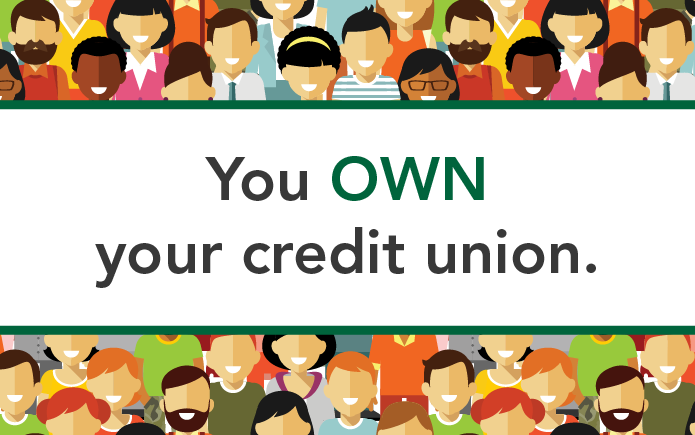 You OWN your credit union. Advocate for it.