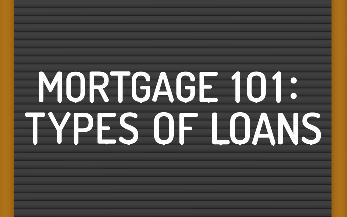 Mortgage 101: Types of Loans