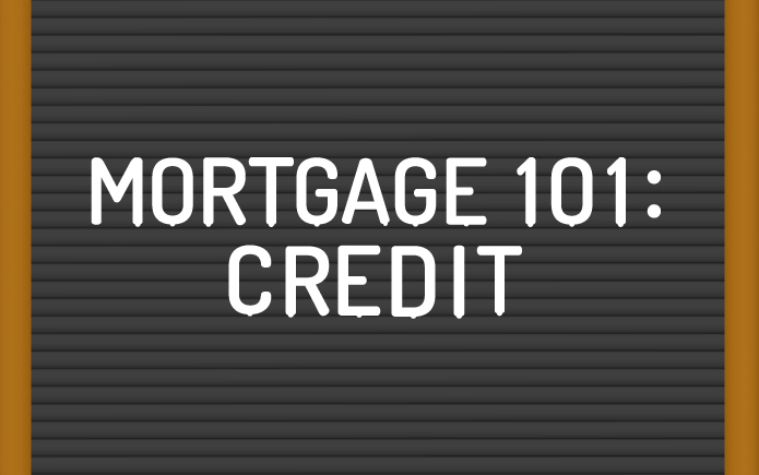 Mortgage 101: Credit